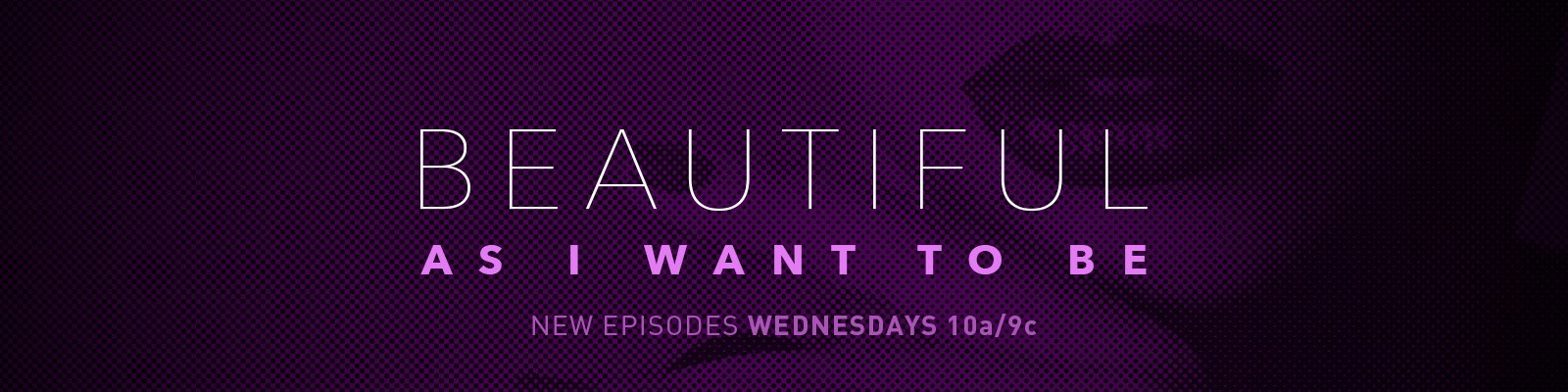 Beautiful As I Want To Be | Season 1 Episodes (TV Series) | LOGOtv.com
