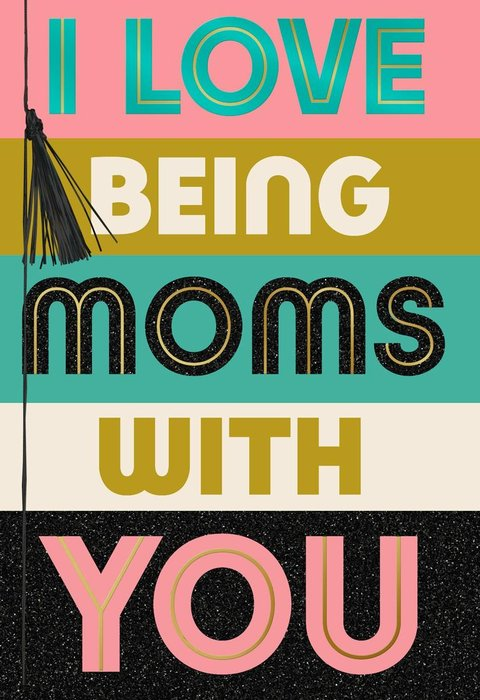 love-being-moms-with-you-card-root-499moa2491_1470_1 (1)